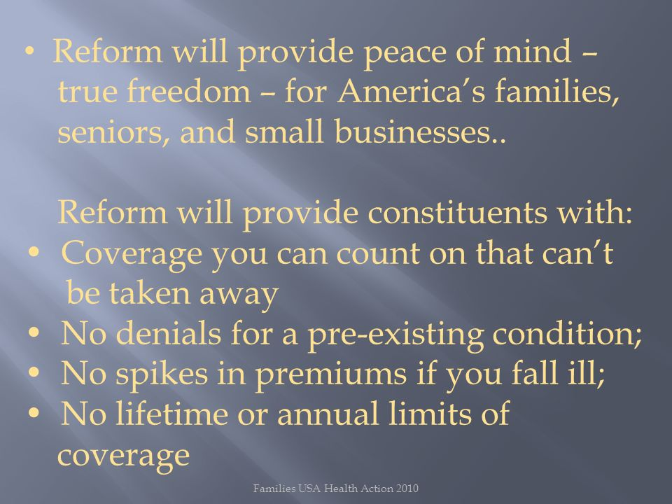 Families USA Health Action 2010 Reform will provide peace of mind – true freedom – for Americas families, seniors, and small businesses..