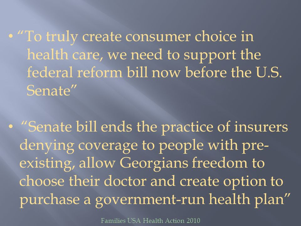 Families USA Health Action 2010 Instead of going after the consumer and small business-friendly Senate bill, we should go after insurance companies, who repeatedly deny health care to families & withhold payments from our family physicians