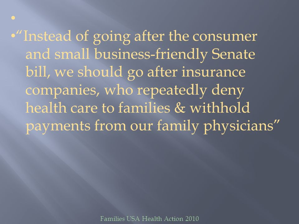 Families USA Health Action 2010 Talking Points More and more families are losing their medical insurance because it s too costly for them and their employers This bill does nothing to help families and small businesses access quality and affordable health care