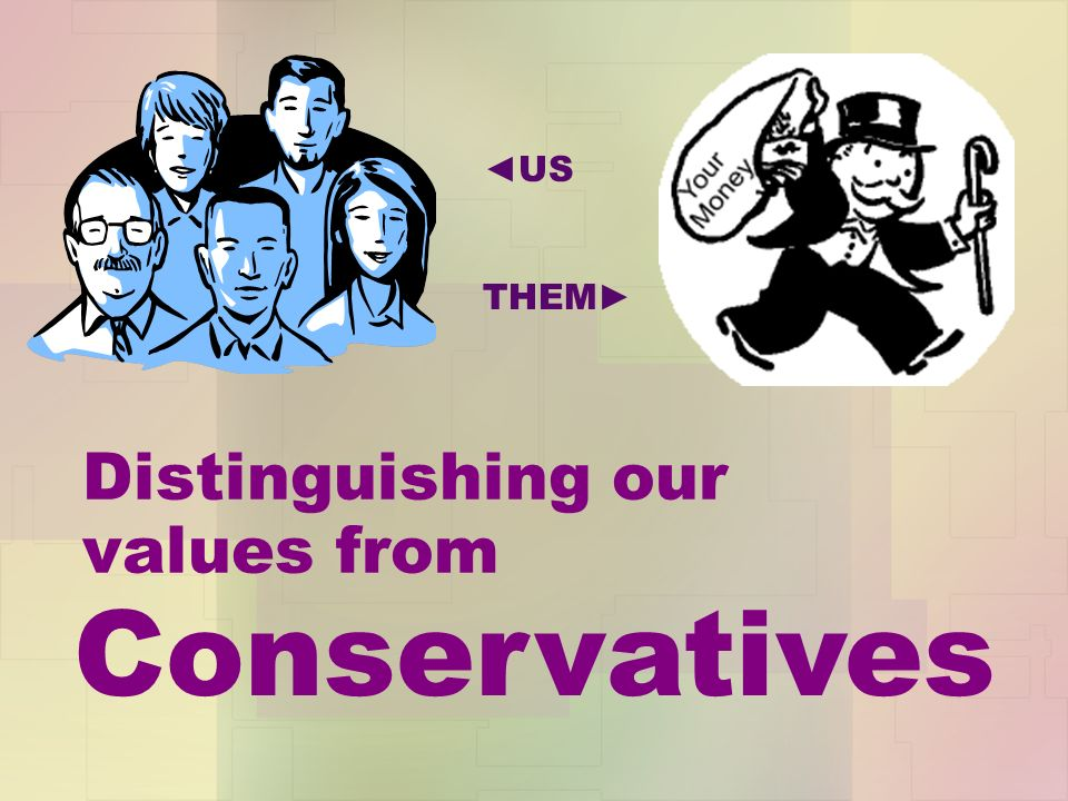 Distinguishing our values from Conservatives US THEM