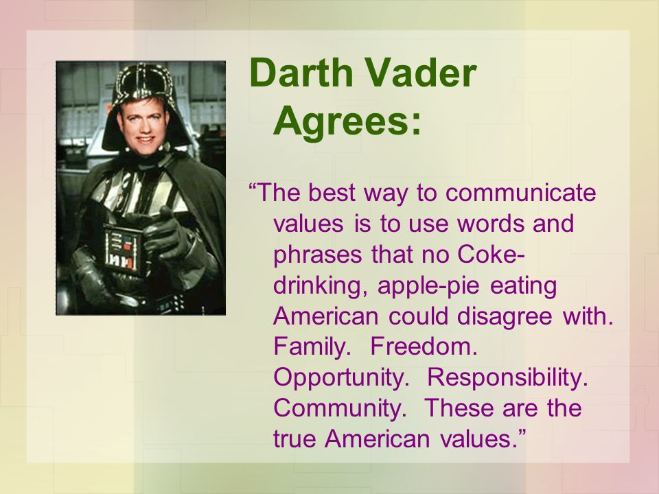 Darth Vader Agrees: The best way to communicate values is to use words and phrases that no Coke- drinking, apple-pie eating American could disagree wi