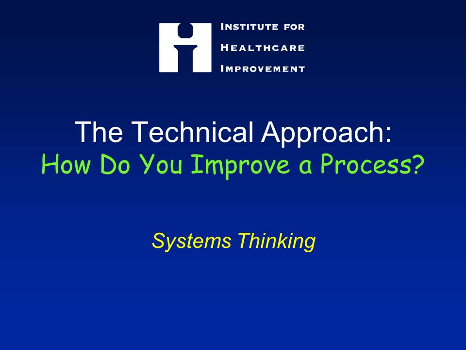 The Technical Approach: How Do You Improve a Process Systems Thinking