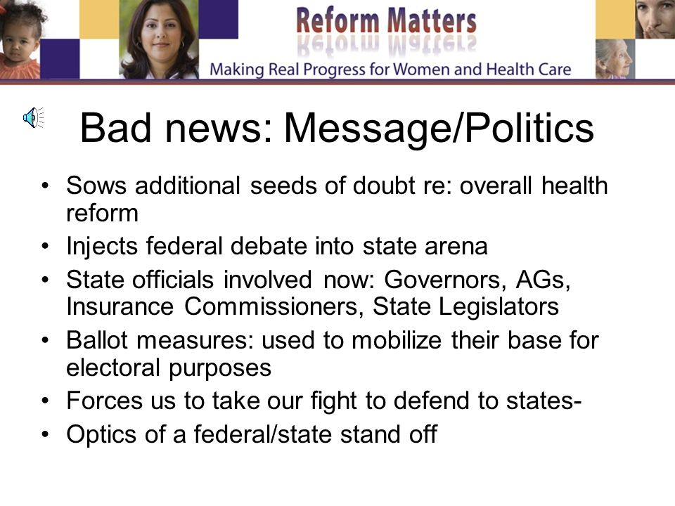 Political Strategy Excerpts from AEI presentation as part of NCSL webinar, 12/2/09: Force exposure of coercion on less defensible terrain Weaken individual/employer mandate Unravel rest of interconnected provisions Not challenge everything head on Engage, rally local citizens vs.