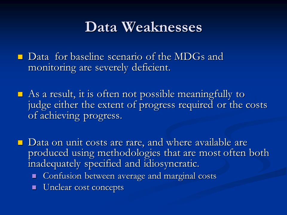 Data Weaknesses Data for baseline scenario of the MDGs and monitoring are severely deficient.