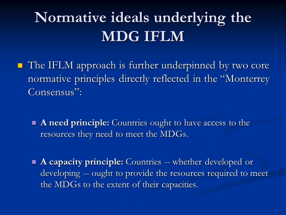 Normative ideals underlying the MDG IFLM The IFLM approach is further underpinned by two core normative principles directly reflected in the Monterrey