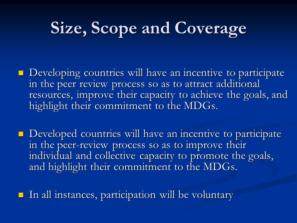 Size, Scope and Coverage Developing countries will have an incentive to participate in the peer review process so as to attract additional resources,