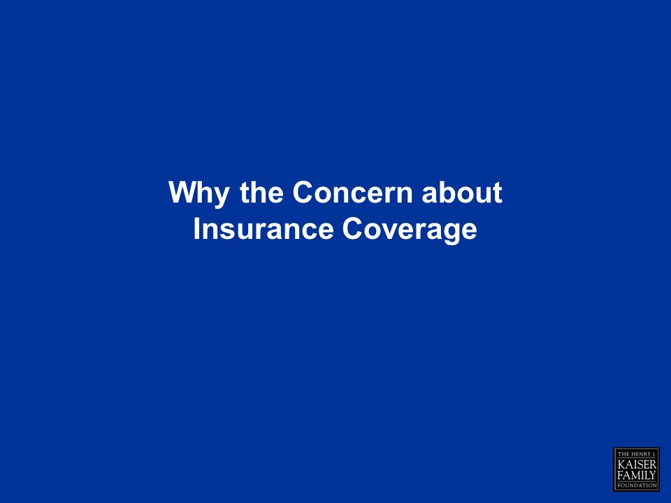 Why the Concern about Insurance Coverage