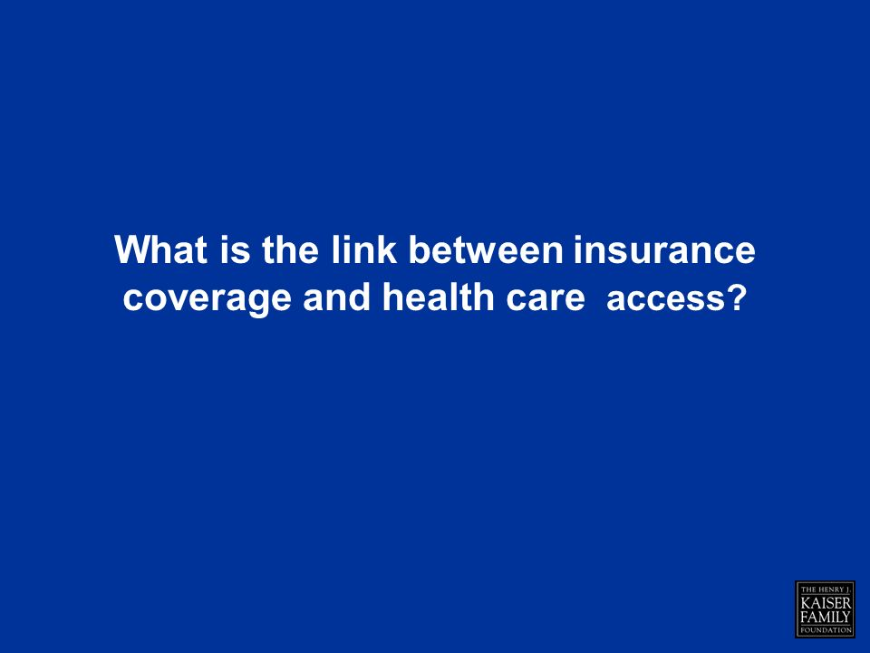 What is the link between insurance coverage and health care access