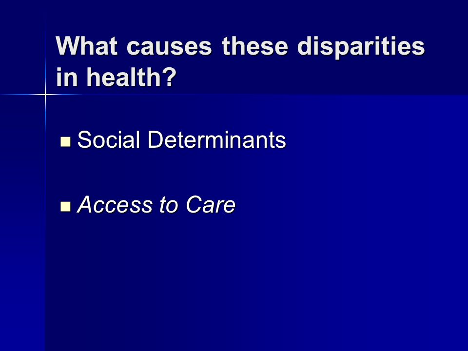 What causes these disparities in health.