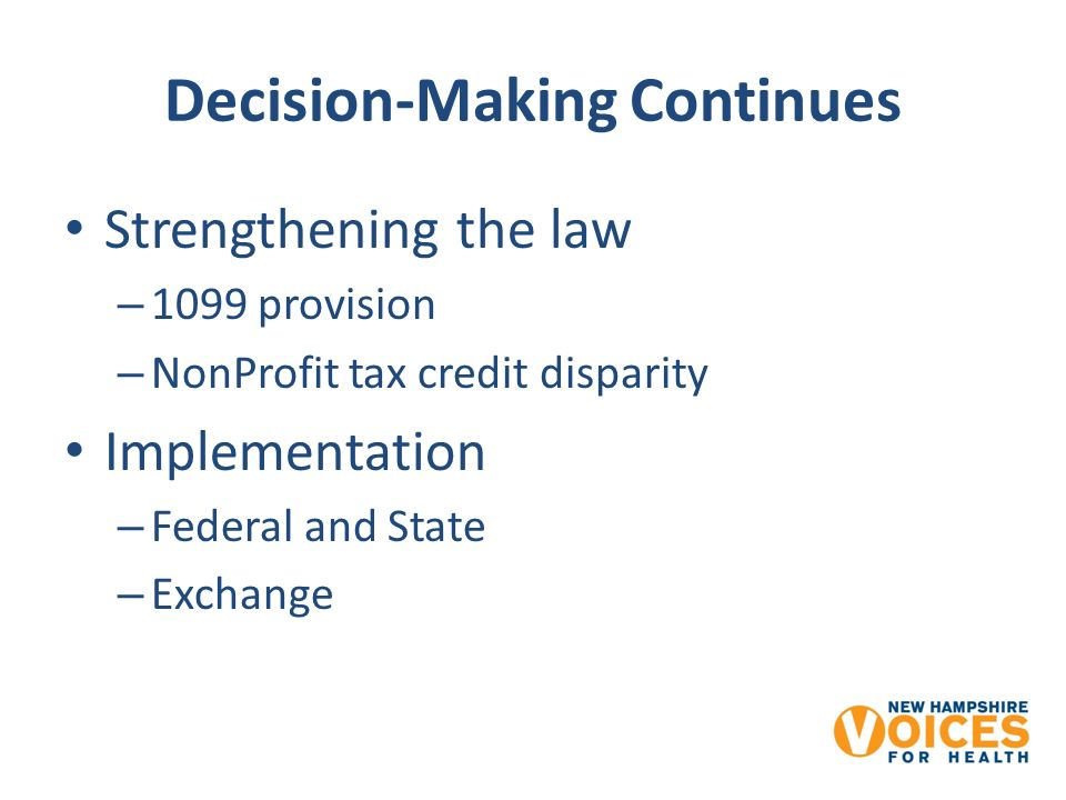 Decision-Making Continues Strengthening the law – 1099 provision – NonProfit tax credit disparity Implementation – Federal and State – Exchange
