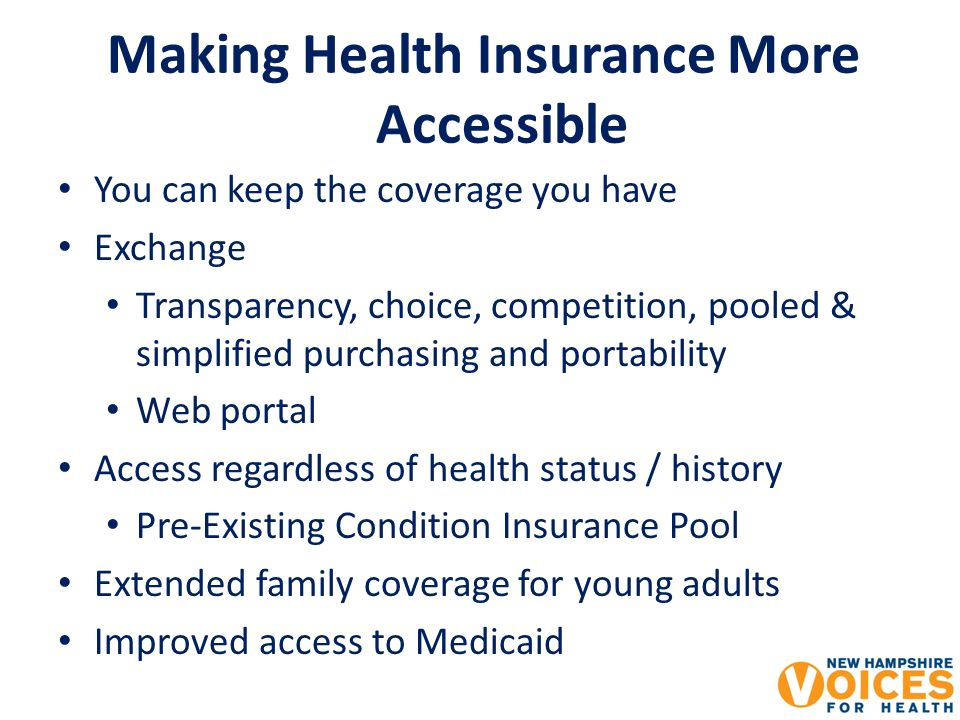 Making Health Insurance More Accessible You can keep the coverage you have Exchange Transparency, choice, competition, pooled & simplified purchasing