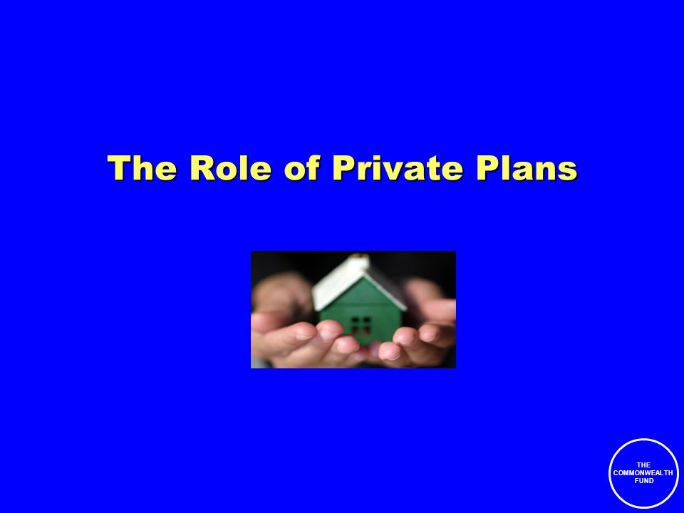 THE COMMONWEALTH FUND The Role of Private Plans