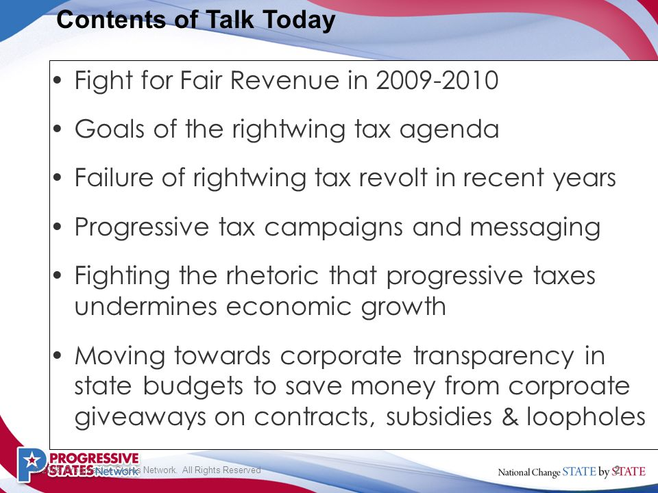 2 © 2008 Progressive States Network. All Rights Reserved Fight for Fair Revenue in 2009-2010 Goals of the rightwing tax agenda Failure of rightwing ta