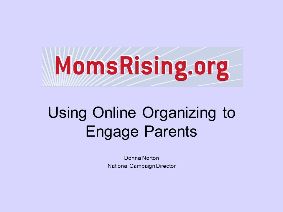 Using Online Organizing to Engage Parents Donna Norton National Campaign Director
