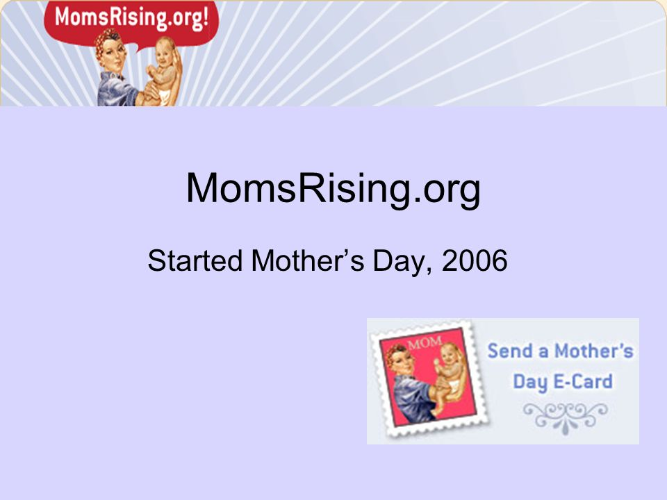 MomsRising.org Started Mothers Day, 2006
