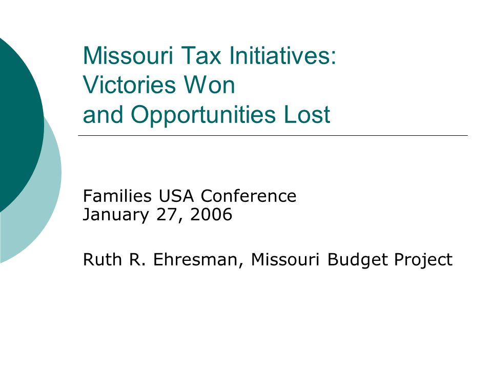 Missouri Tax Initiatives: Victories Won and Opportunities Lost Families USA Conference January 27, 2006 Ruth R.
