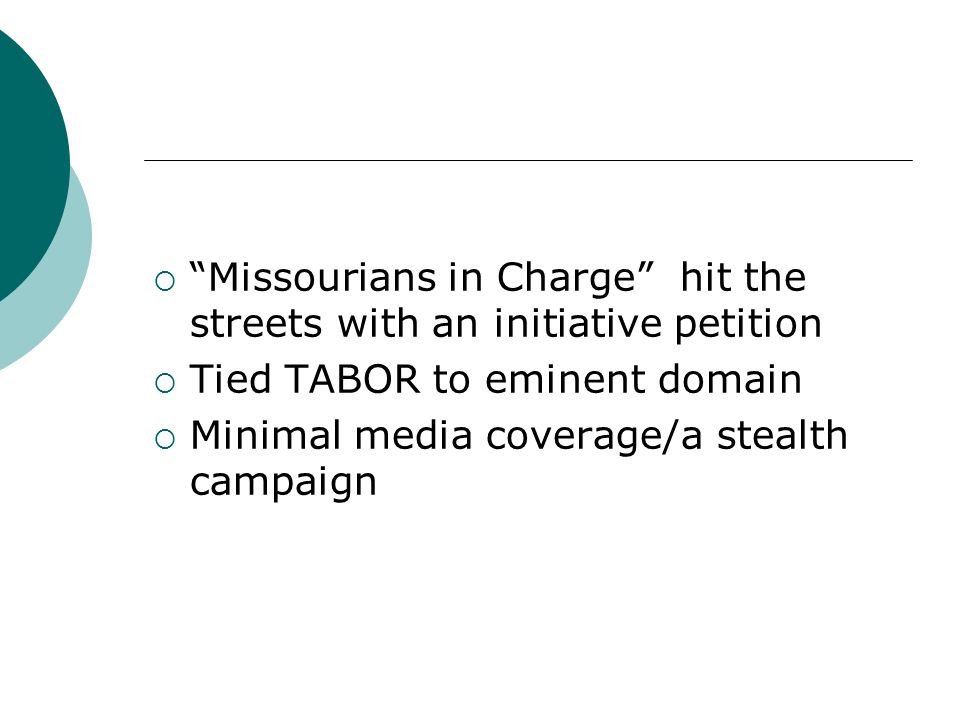 Missourians in Charge hit the streets with an initiative petition Tied TABOR to eminent domain Minimal media coverage/a stealth campaign