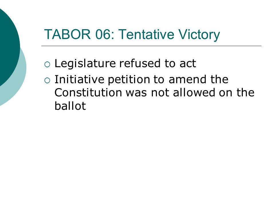 TABOR 06: Tentative Victory Legislature refused to act Initiative petition to amend the Constitution was not allowed on the ballot