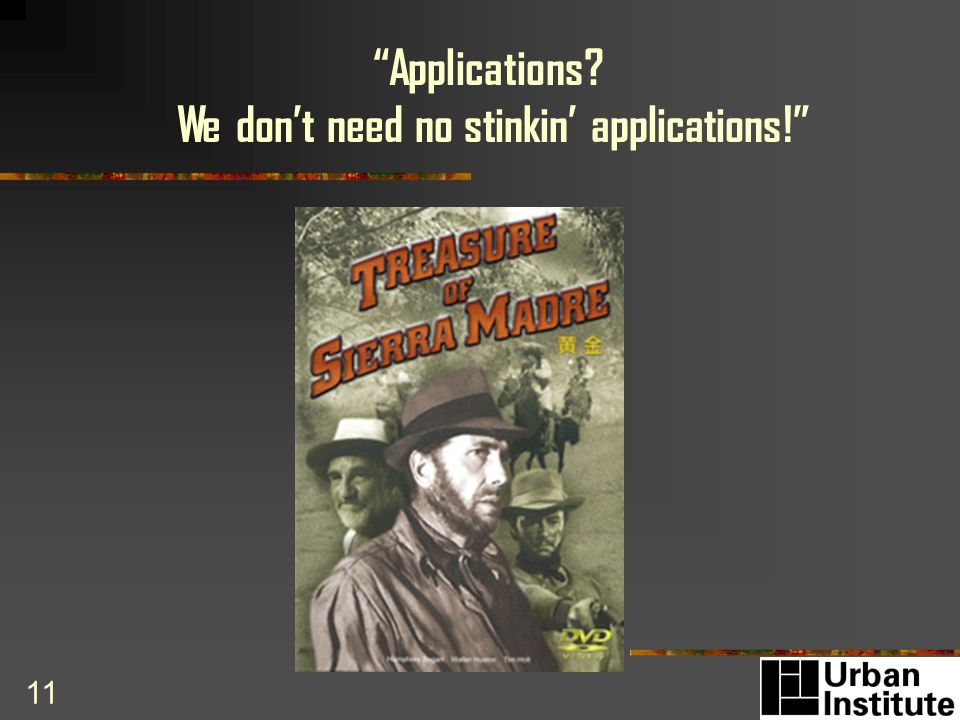 11 Applications We dont need no stinkin applications!