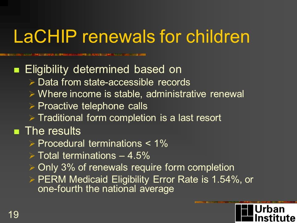 19 LaCHIP renewals for children Eligibility determined based on Data from state-accessible records Where income is stable, administrative renewal Proactive telephone calls Traditional form completion is a last resort The results Procedural terminations < 1% Total terminations – 4.5% Only 3% of renewals require form completion PERM Medicaid Eligibility Error Rate is 1.54%, or one-fourth the national average