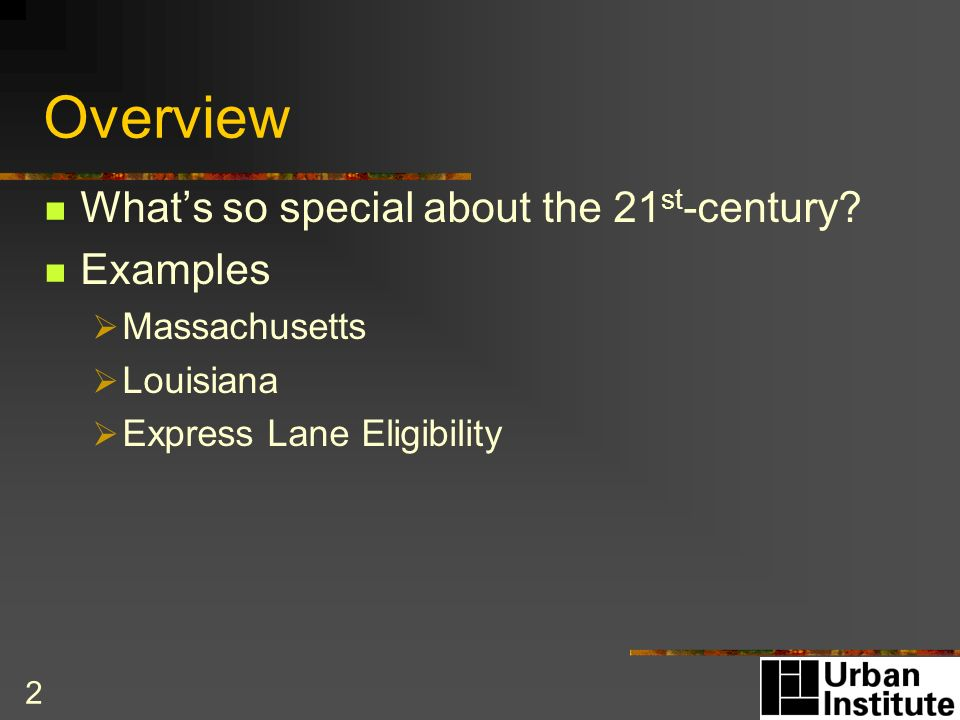2 Overview Whats so special about the 21 st -century? Examples Massachusetts Louisiana Express Lane Eligibility