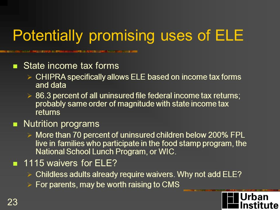 23 Potentially promising uses of ELE State income tax forms CHIPRA specifically allows ELE based on income tax forms and data 86.3 percent of all unin
