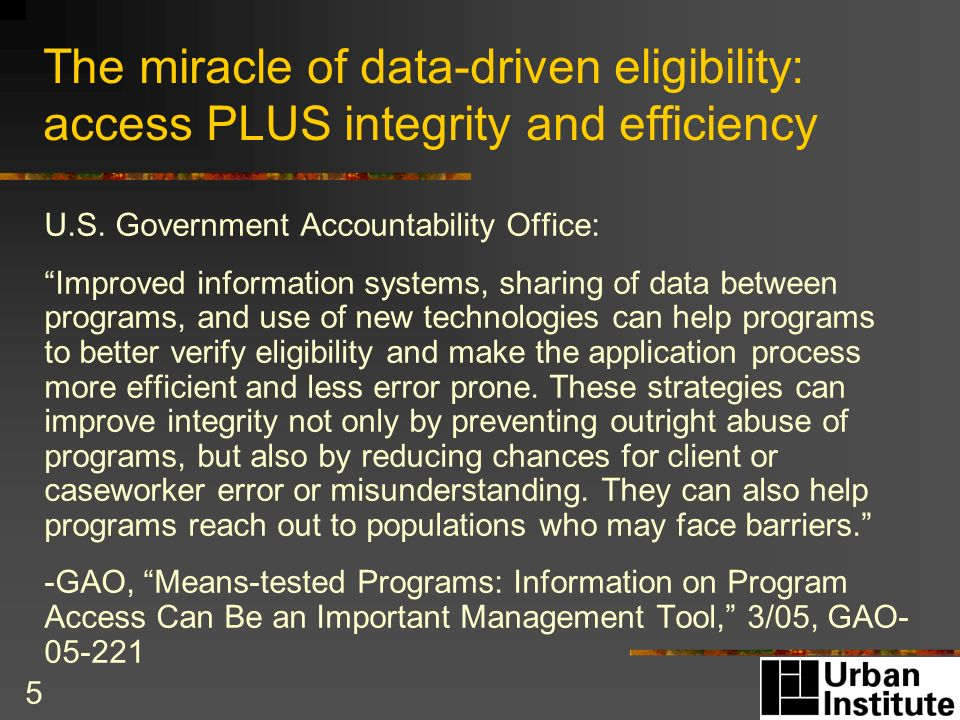 5 The miracle of data-driven eligibility: access PLUS integrity and efficiency U.S.