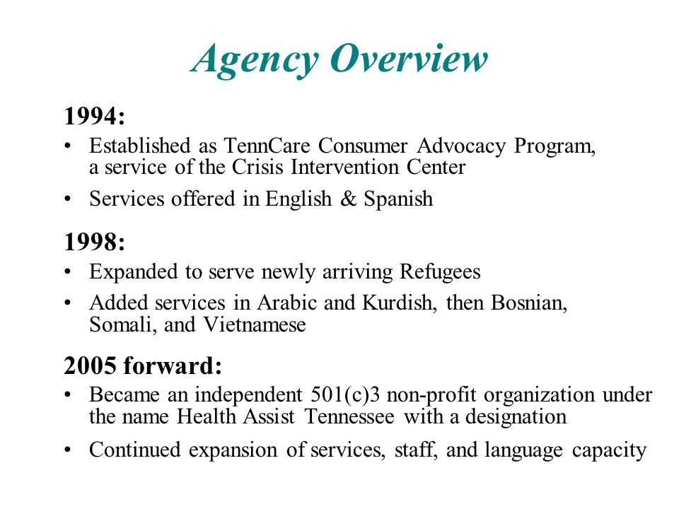 Agency Overview 1994: Established as TennCare Consumer Advocacy Program, a service of the Crisis Intervention Center Services offered in English & Spa