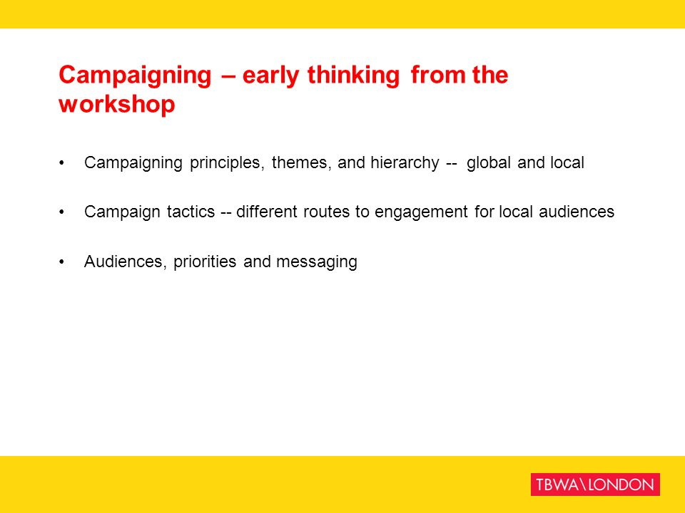 Campaigning – early thinking from the workshop Campaigning principles, themes, and hierarchy -- global and local Campaign tactics -- different routes