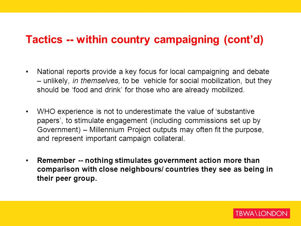 Tactics -- within country campaigning (contd) National reports provide a key focus for local campaigning and debate – unlikely, in themselves, to be v