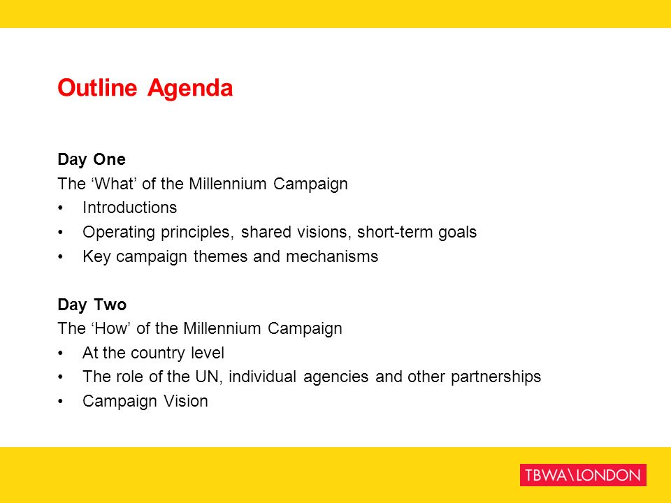 Outline Agenda Day One The What of the Millennium Campaign Introductions Operating principles, shared visions, short-term goals Key campaign themes an
