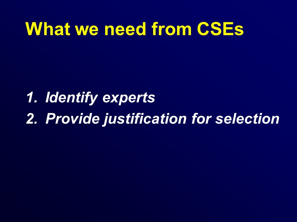 What we need from CSEs 1.Identify experts 2.Provide justification for selection