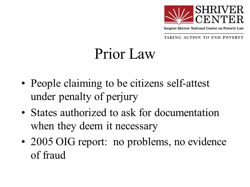 Prior Law People claiming to be citizens self-attest under penalty of perjury States authorized to ask for documentation when they deem it necessary 2005 OIG report: no problems, no evidence of fraud
