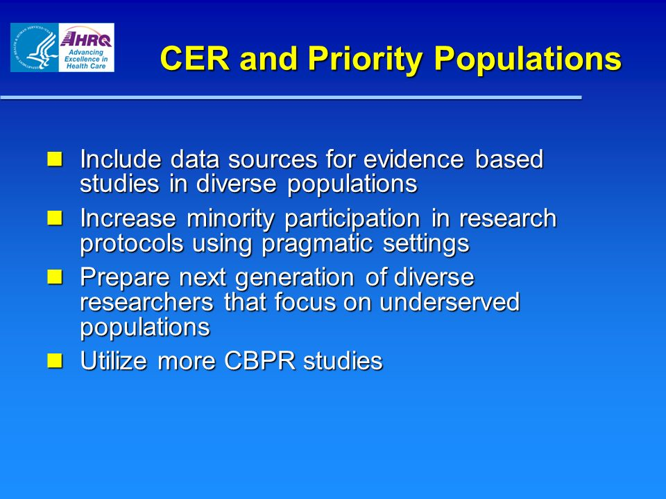 CER and Priority Populations Include data sources for evidence based studies in diverse populations Include data sources for evidence based studies in