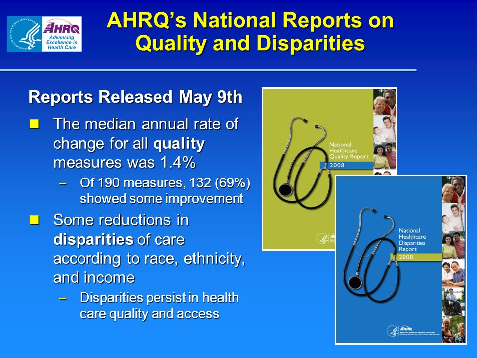 AHRQs National Reports on Quality and Disparities The median annual rate of change for all quality measures was 1.4% The median annual rate of change