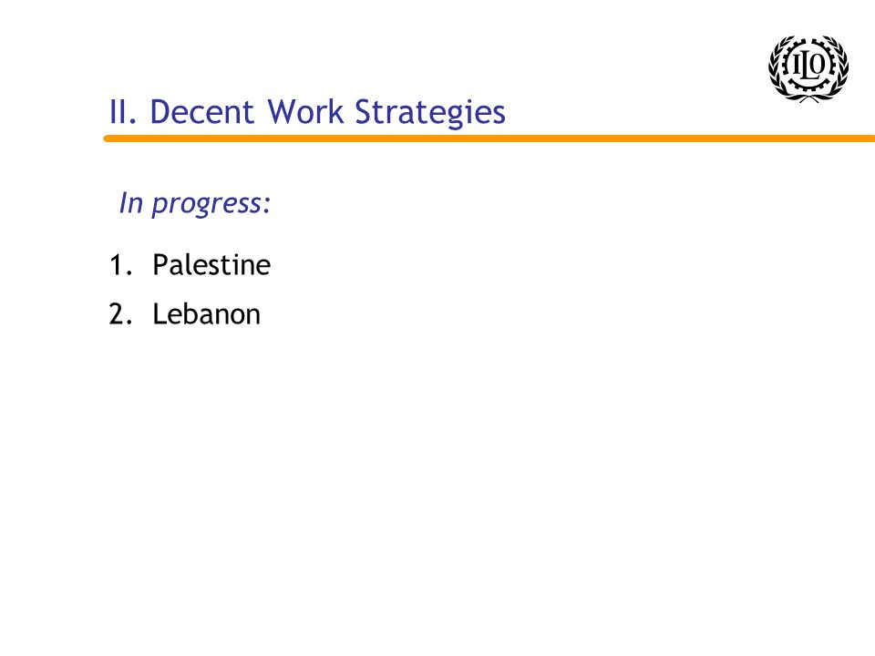 II. Decent Work Strategies 1.Palestine 2. Lebanon In progress: