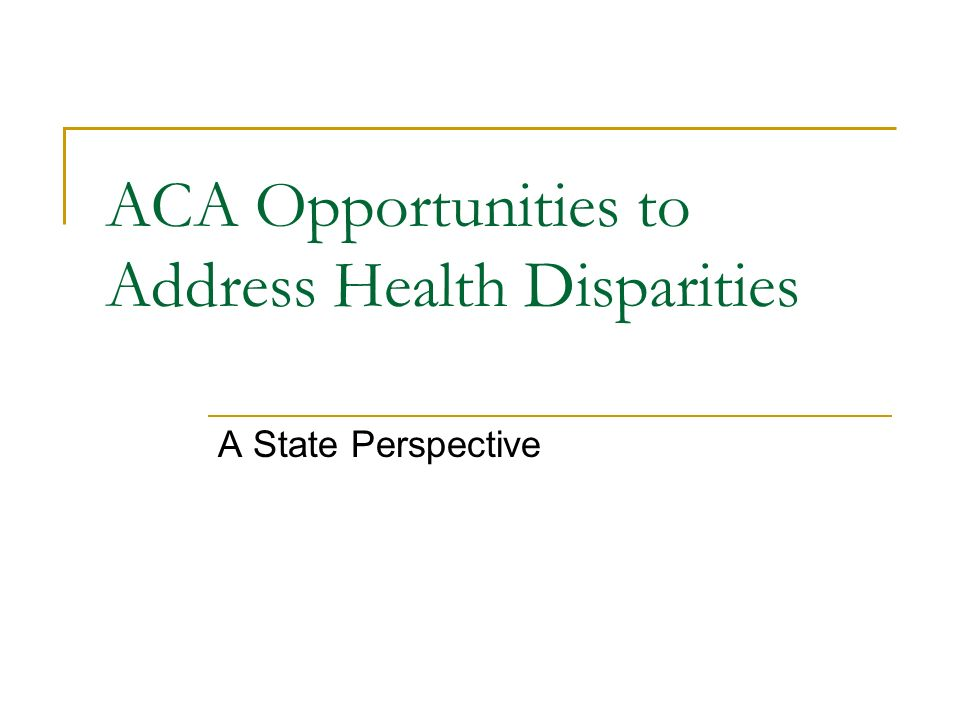 ACA Opportunities to Address Health Disparities A State Perspective