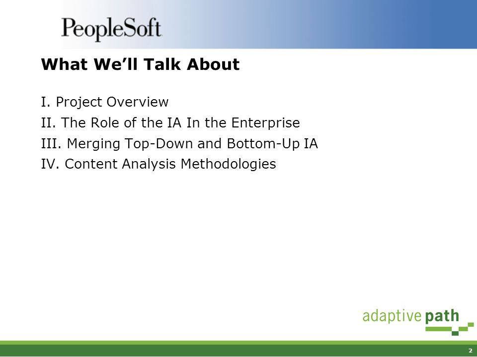 2 What Well Talk About I. Project Overview II. The Role of the IA In the Enterprise III. Merging Top-Down and Bottom-Up IA IV. Content Analysis Method