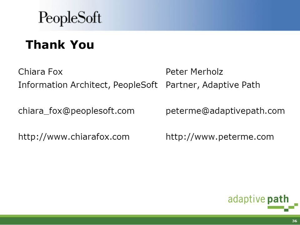 36 Thank You Chiara Fox Information Architect, PeopleSoft chiara_fox@peoplesoft.com http://www.chiarafox.com Peter Merholz Partner, Adaptive Path pete