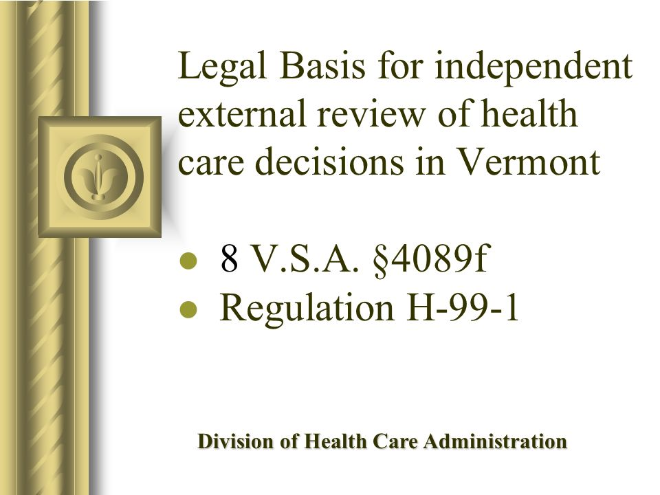 Legal Basis for independent external review of health care decisions in Vermont 8 V.S.A.
