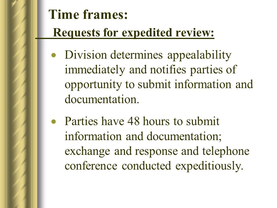 Time frames: Requests for expedited review: Division determines appealability immediately and notifies parties of opportunity to submit information and documentation.