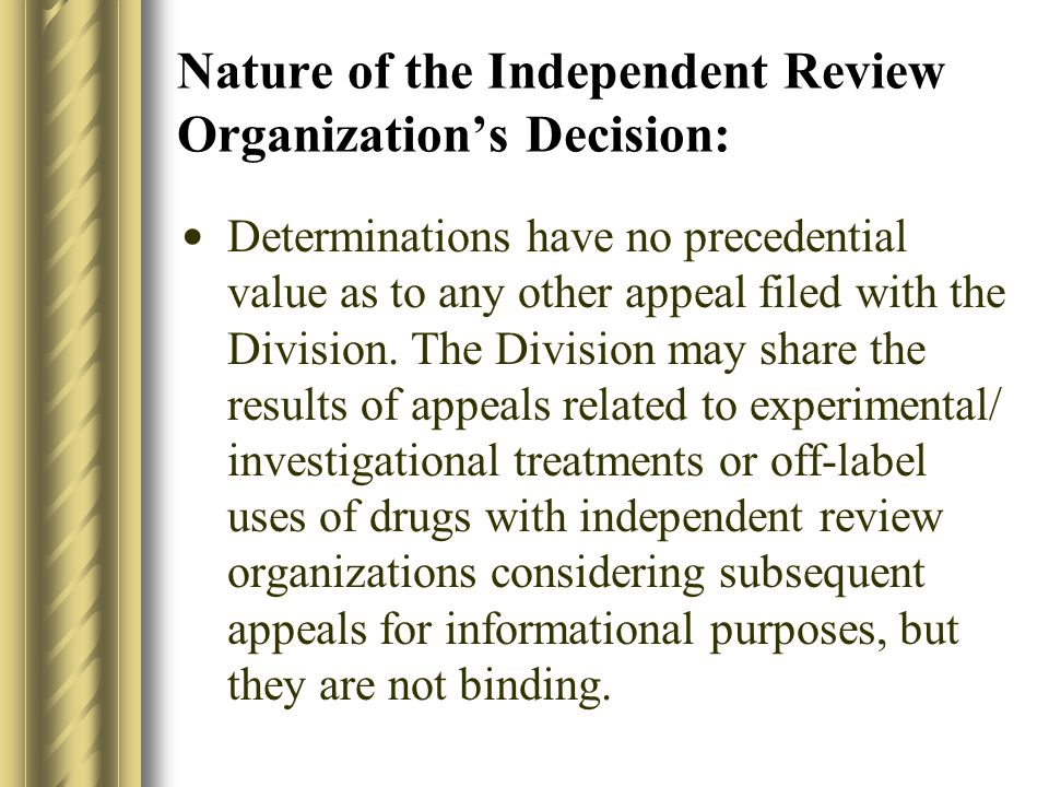 Nature of the Independent Review Organizations Decision: Determinations have no precedential value as to any other appeal filed with the Division.