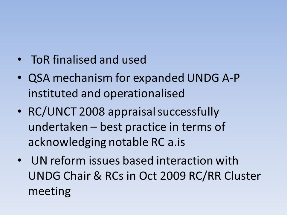 ToR finalised and used QSA mechanism for expanded UNDG A-P instituted and operationalised RC/UNCT 2008 appraisal successfully undertaken – best practi