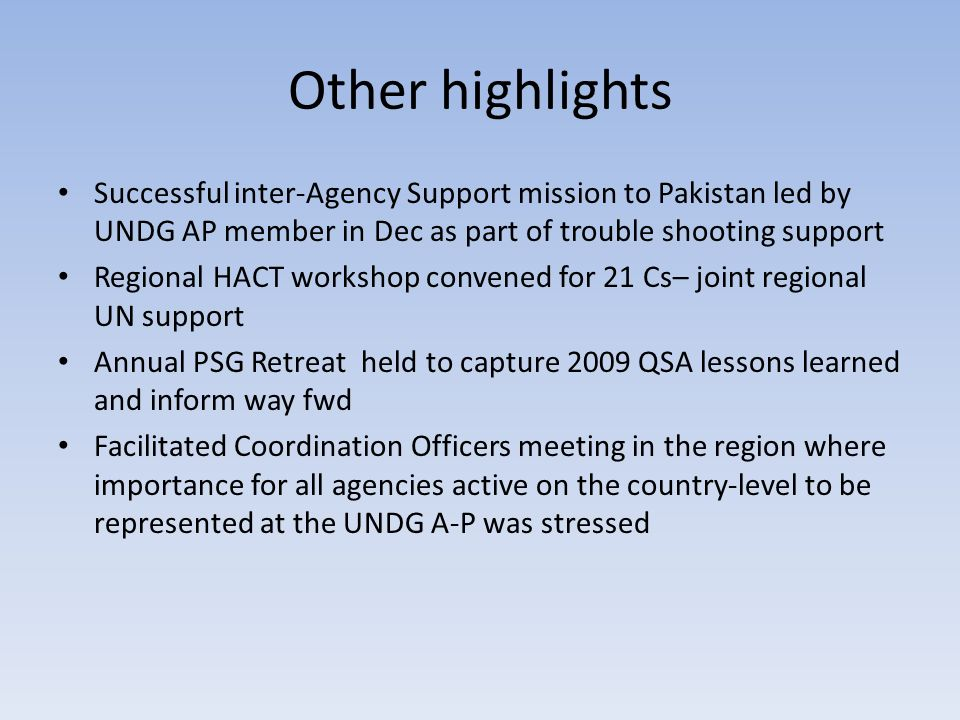 Other highlights Successful inter-Agency Support mission to Pakistan led by UNDG AP member in Dec as part of trouble shooting support Regional HACT wo