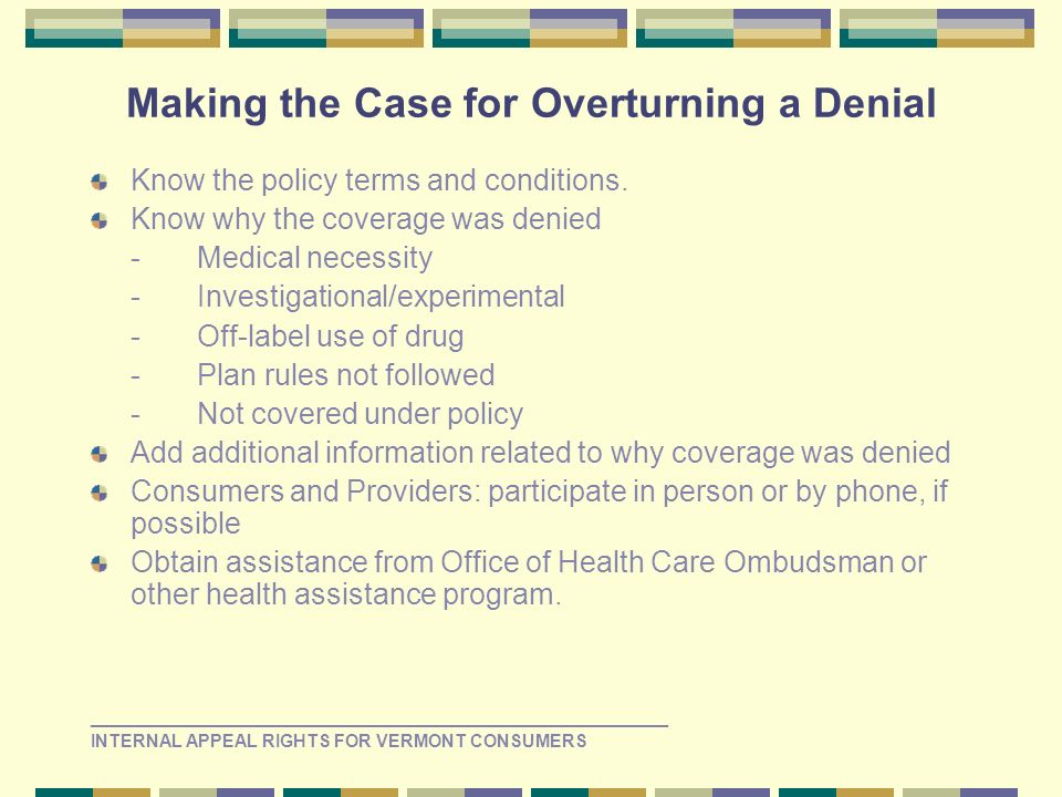 Making the Case for Overturning a Denial Know the policy terms and conditions.