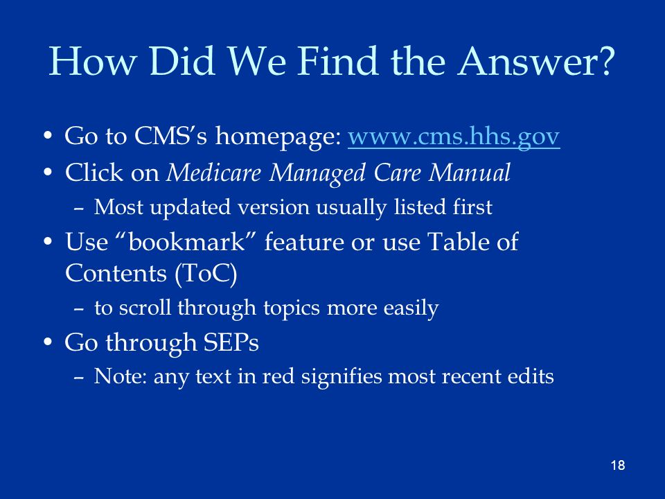 18 How Did We Find the Answer? Go to CMSs homepage: www.cms.hhs.govwww.cms.hhs.gov Click on Medicare Managed Care Manual –Most updated version usually
