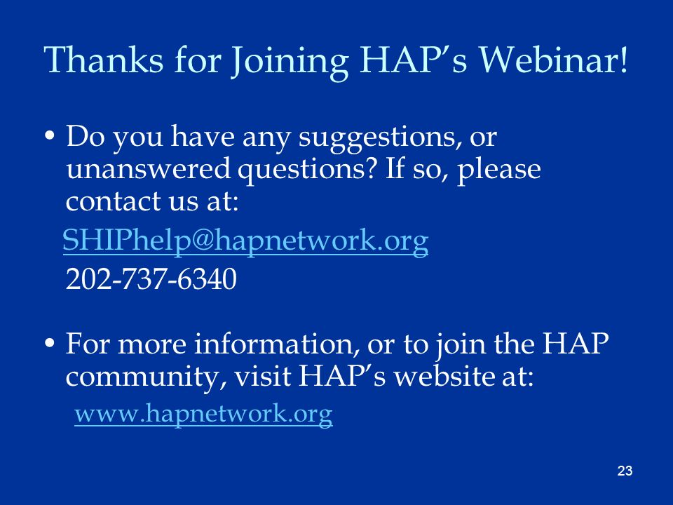 23 Thanks for Joining HAPs Webinar. Do you have any suggestions, or unanswered questions.