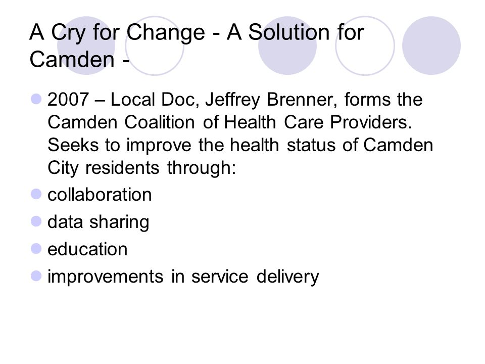 A Cry for Change - A Solution for Camden - 2007 – Local Doc, Jeffrey Brenner, forms the Camden Coalition of Health Care Providers.