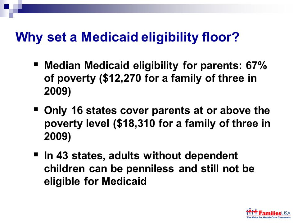For example… Alabama Working Parents: 25% of poverty ($4,570 for a family of three) Adults w/out dependent kids: Never eligible, at any income