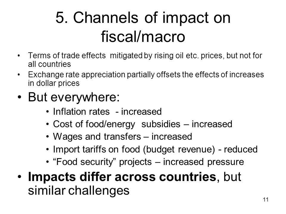 11 5. Channels of impact on fiscal/macro Terms of trade effects mitigated by rising oil etc. prices, but not for all countries Exchange rate appreciat